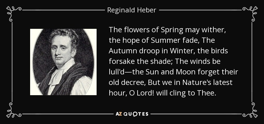 Reginald Heber Quote The Flowers Of Spring May Wither The Hope Of