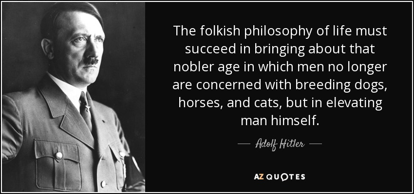 The Folkish Philosophy Of Life Must Succeed In Bringing About That Nobler  Age In Which Men