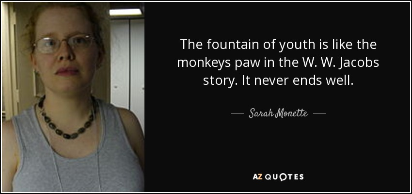 Ww Quotes Fair Sarah Monette Quote The Fountain Of Youth Is Like The Monkeys Paw
