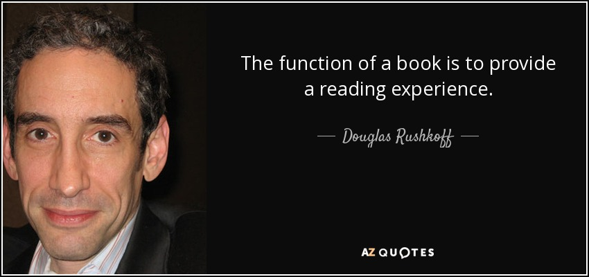 The function of a book is to provide a reading experience. - Douglas Rushkoff