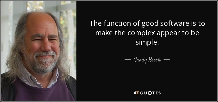 Software Quote | Grady Booch Quote The Function Of Good Software Is To Make The