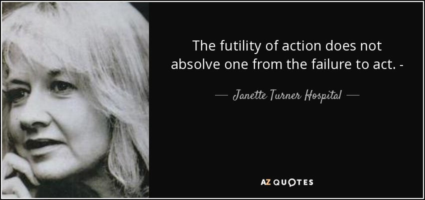 TOP 11 QUOTES BY JANETTE TURNER HOSPITAL | A-Z QuotesQuotes About Failure To Act