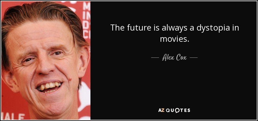 The future is always a dystopia in movies. - Alex Cox