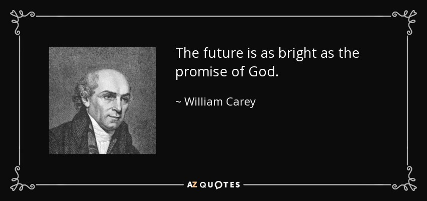 The future is as bright as the promise of God. - William Carey