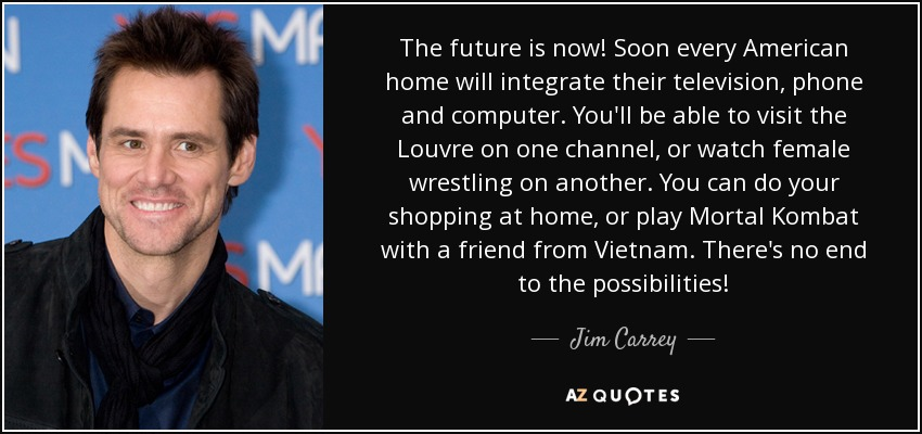 Jim Carrey Quote The Future Is Now Soon Every American Home Will Adorable The Future Is Now Quote
