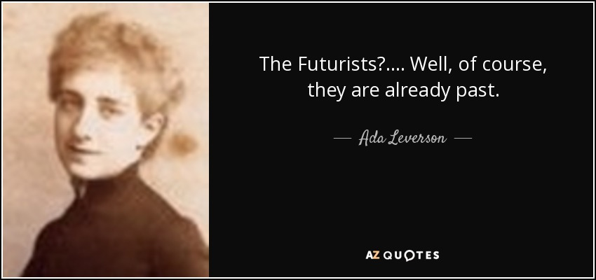 The Futurists?.... Well, of course, they are already past. - Ada Leverson