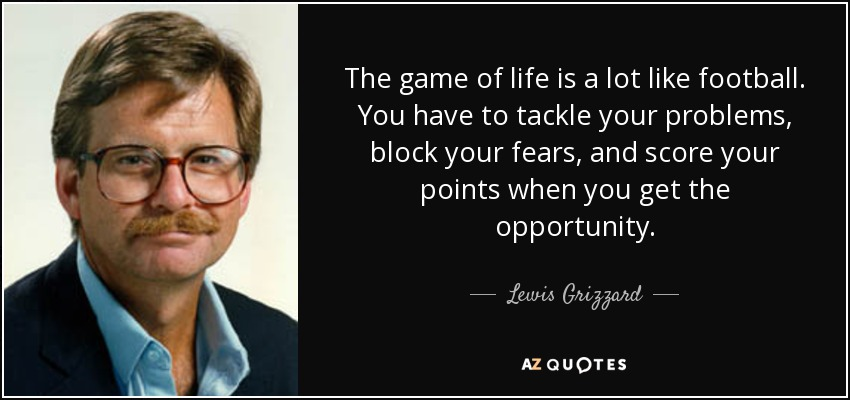 Lewis Grizzard Quote The Game Of Life Is A Lot Like Football You