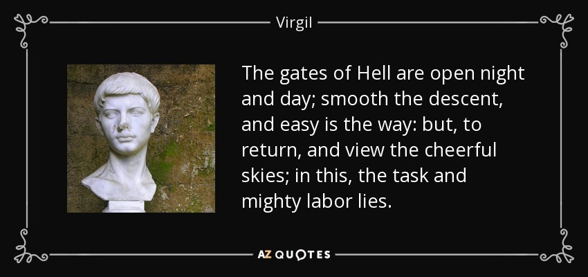 Virgil quote: The gates of Hell are open night and day