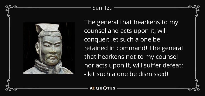 Sun Tzu quote: The general that hearkens to my counsel and acts upon...