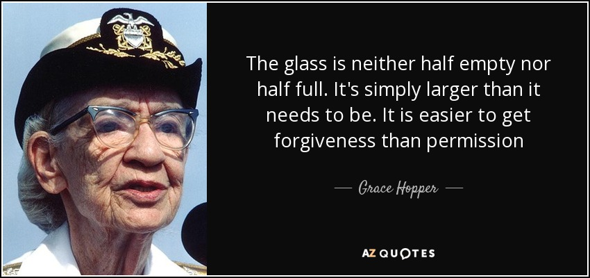 Grace Hopper Quote The Glass Is Neither Half Empty Nor Half Full