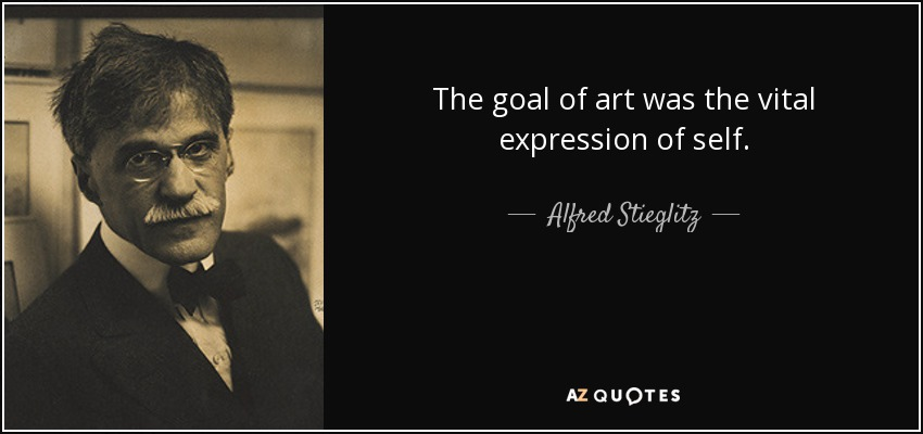The goal of art was the vital expression of self. - Alfred Stieglitz