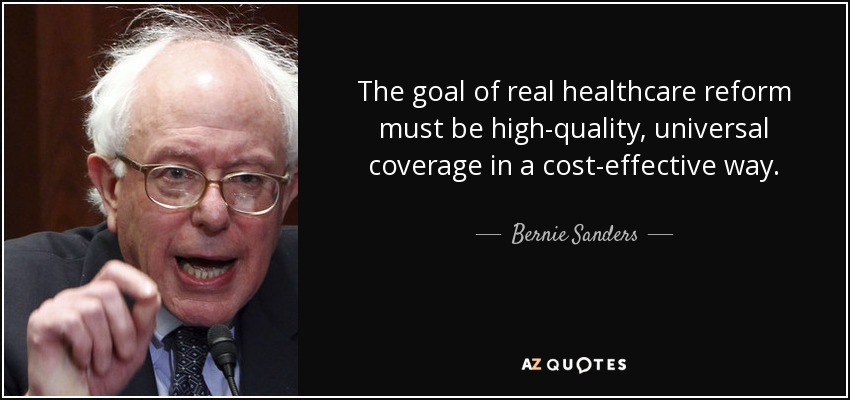 The goal of real healthcare reform must be high-quality, universal coverage in a cost-effective way. - Bernie Sanders
