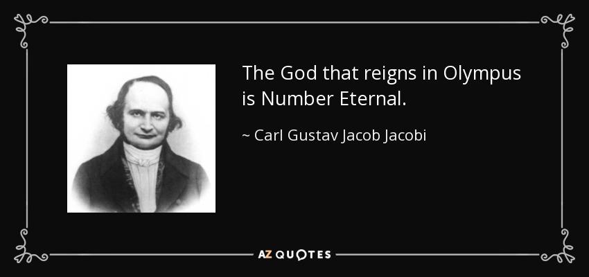 The God that reigns in Olympus is Number Eternal. - Carl Gustav Jacob Jacobi