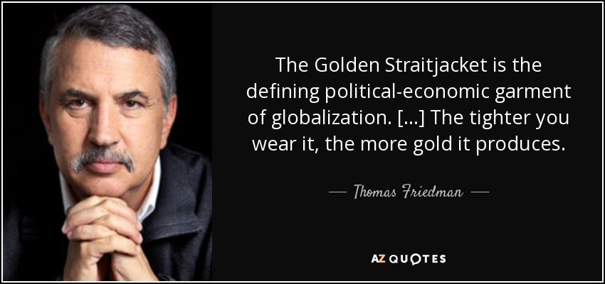 Thomas Friedman quote: The Golden Straitjacket is the defining ...