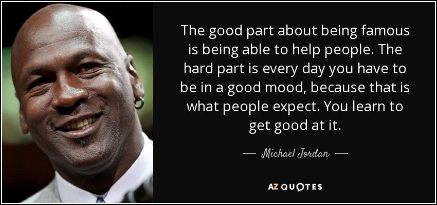 Michael Jordan Quote The Good Part About Being Famous Is Being Able
