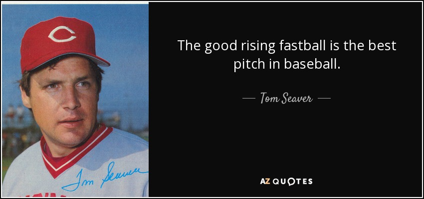The good rising fastball is the best pitch in baseball. - Tom Seaver