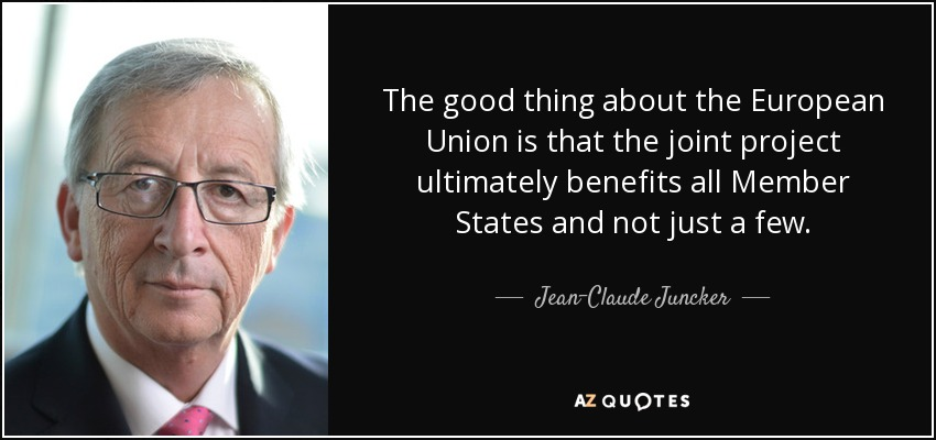 The good thing about the European Union is that the joint project ultimately benefits all Member States and not just a few. - Jean-Claude Juncker