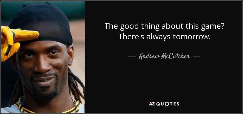 Andrew Mccutchen Quote The Good Thing About This Game Theres