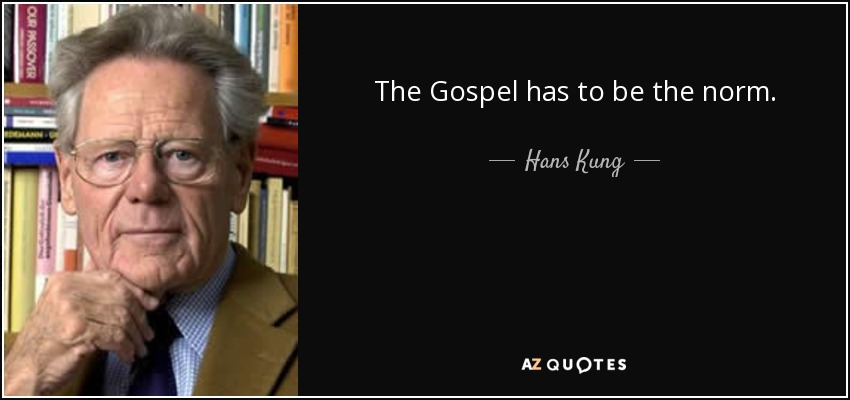 The Gospel has to be the norm. - Hans Kung