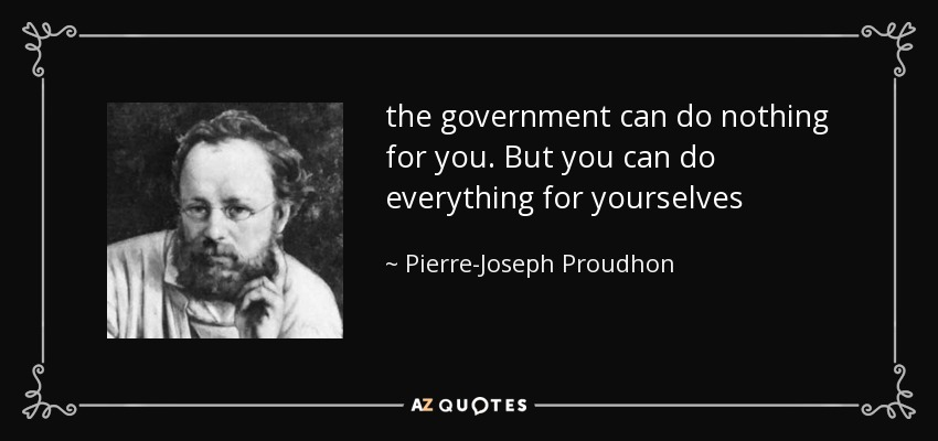 Pierre-Joseph Proudhon quote: the government can do nothing for ...