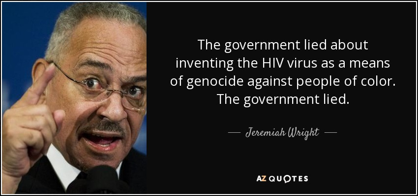 The government lied about inventing the HIV virus as a means of genocide against people of color. The government lied. - Jeremiah Wright