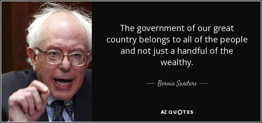 The government of our great country belongs to all of the people and not just a handful of the wealthy. - Bernie Sanders
