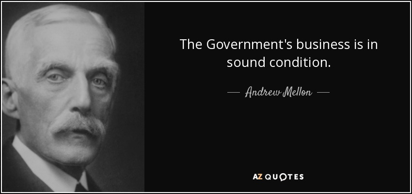 The Government's business is in sound condition. - Andrew Mellon