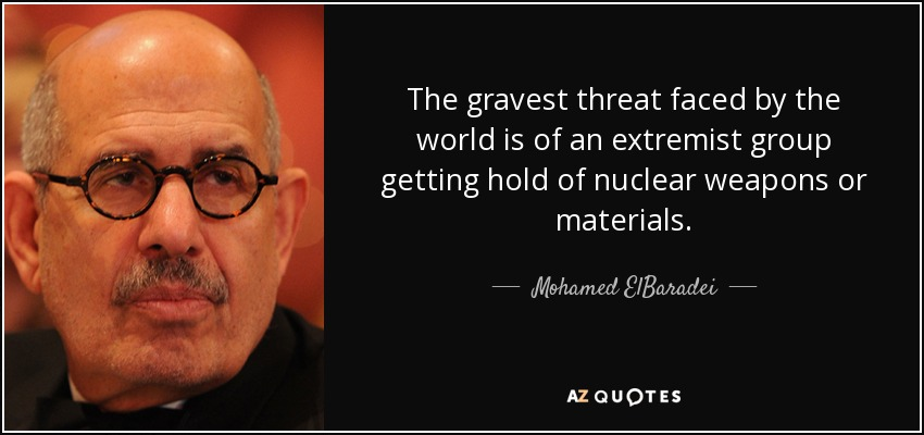 The gravest threat faced by the world is of an extremist group getting hold of nuclear weapons or materials. - Mohamed ElBaradei