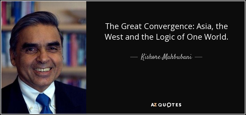 The Great Convergence: Asia, the West and the Logic of One World. - Kishore Mahbubani