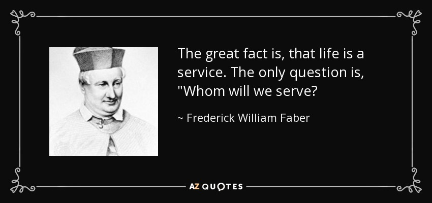 The great fact is, that life is a service. The only question is,