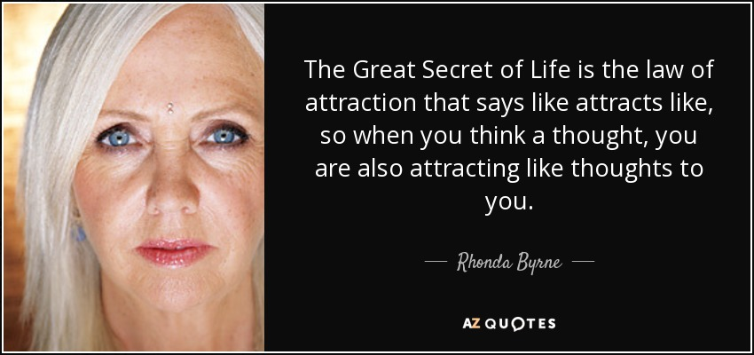 Laws Of Life Quotes Entrancing Rhonda Byrne Quote The Great Secret Of Life Is The Law Of