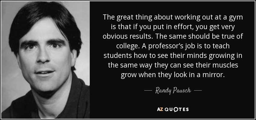 Randy Pausch Quote The Great Thing About Working Out At A Gym Is