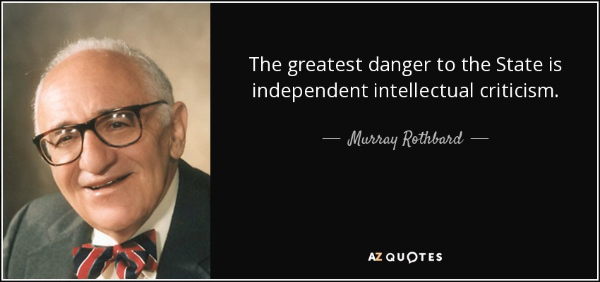 Murray Rothbard Quote The Greatest Danger To The State Is