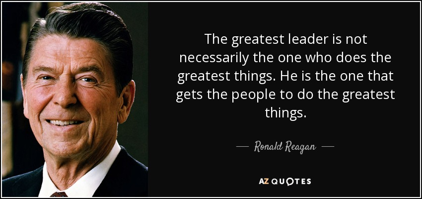 Ronald Reagan quote: The greatest leader is not necessarily the one who  does...
