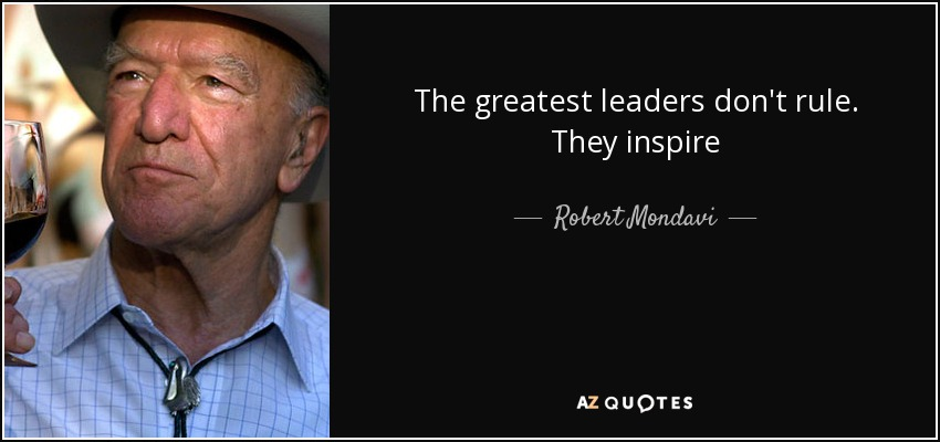 The greatest leaders don't rule. They inspire - Robert Mondavi