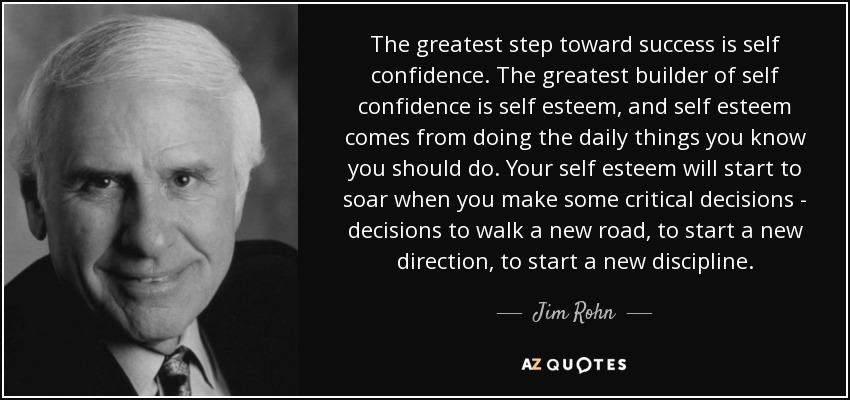 Jim Rohn Quote The Greatest Step Toward Success Is Self Confidence