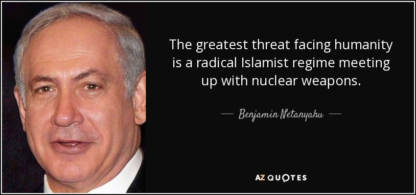 The greatest threat facing humanity is a radical Islamist regime meeting up with nuclear weapons. - Benjamin Netanyahu
