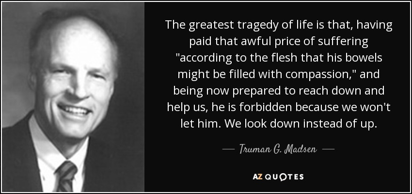 The greatest tragedy of life is that, having paid that awful price of suffering