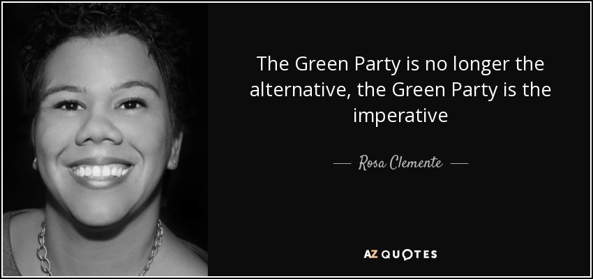 The Green Party is no longer the alternative, the Green Party is the imperative - Rosa Clemente