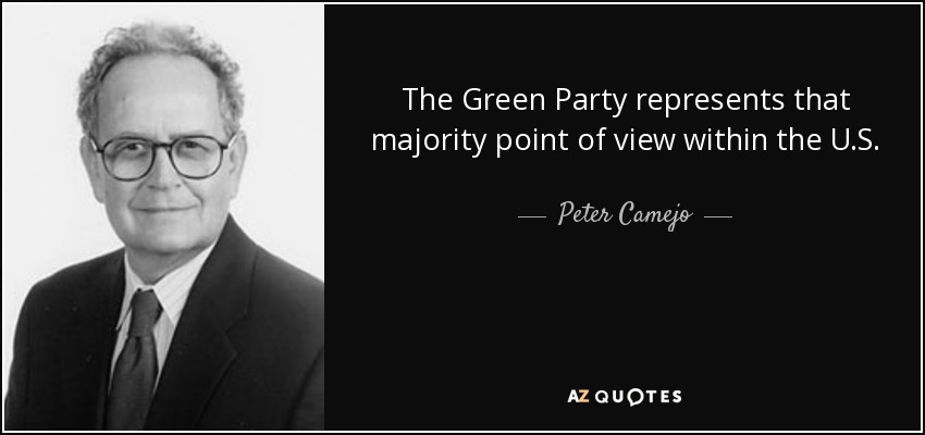 The Green Party represents that majority point of view within the U.S. - Peter Camejo