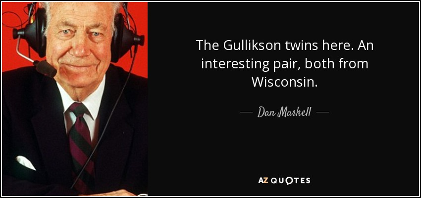 The Gullikson twins here. An interesting pair, both from Wisconsin. - Dan Maskell