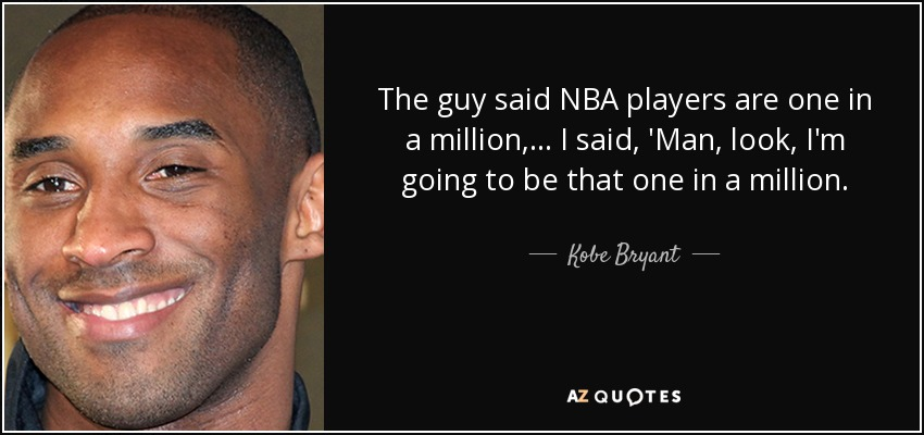 a752faf8512a Kobe Bryant quote  The guy said NBA players are one in a million...