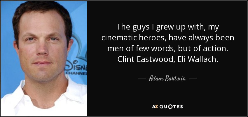 Adam Baldwin Quote The Guys I Grew Up With My Cinematic Heroes
