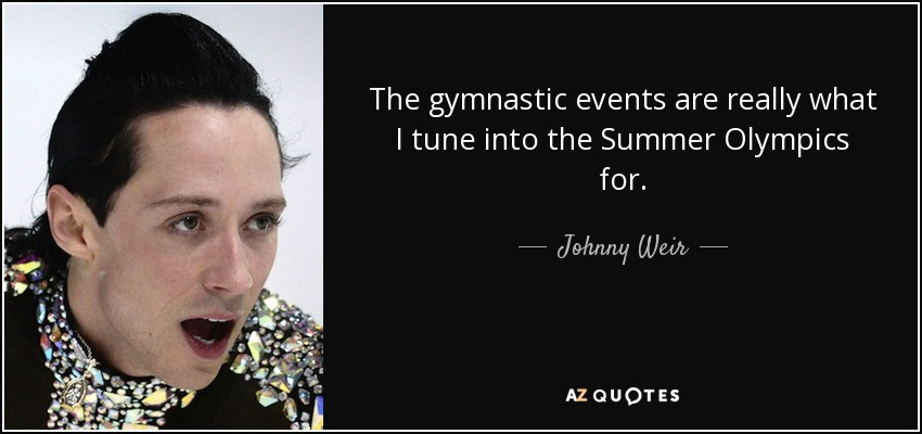 The gymnastic events are really what I tune into the Summer Olympics for. - Johnny Weir