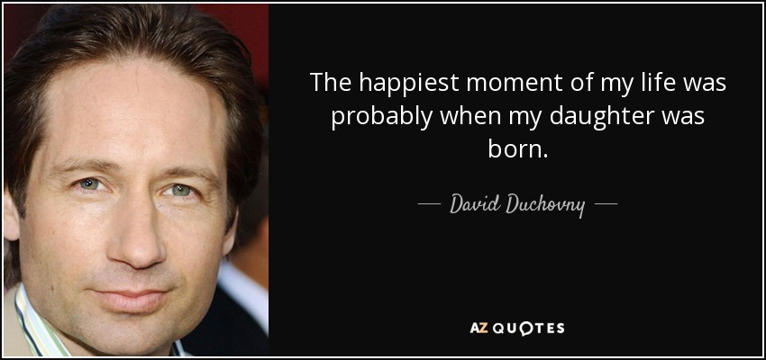 David Duchovny Quote The Happiest Moment Of My Life Was Probably