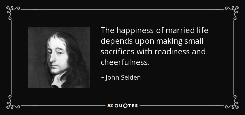 John Selden Quote The Happiness Of Married Life Depends Upon Making