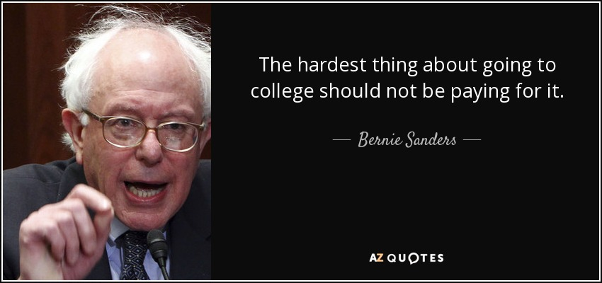 Bernie Sanders Quote The Hardest Thing About Going To College