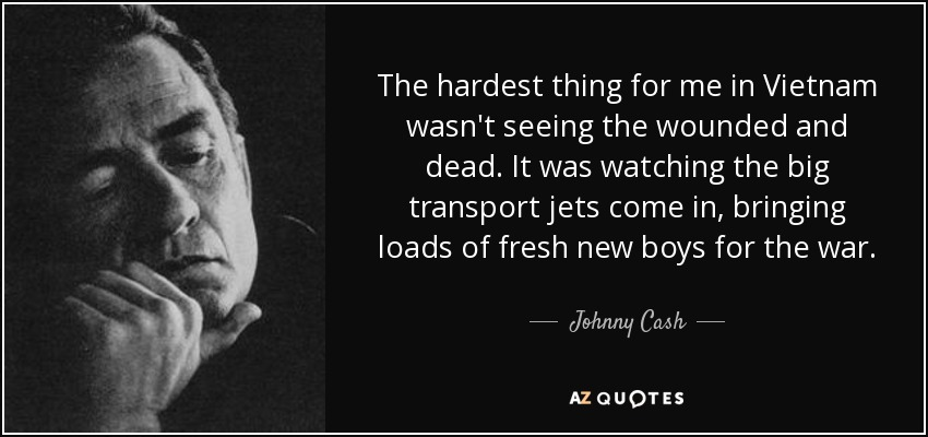 Johnny Cash Quote The Hardest Thing For Me In Vietnam Wasnt Seeing