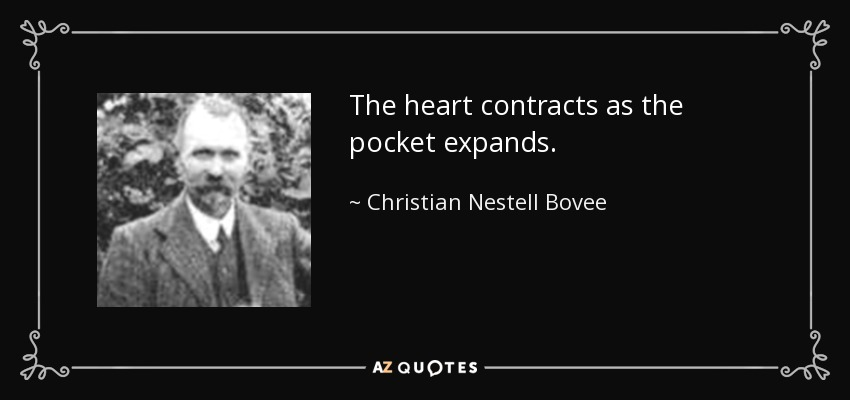The heart contracts as the pocket expands. - Christian Nestell Bovee