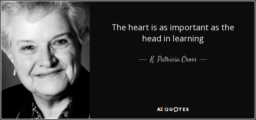 The heart is as important as the head in learning - K. Patricia Cross